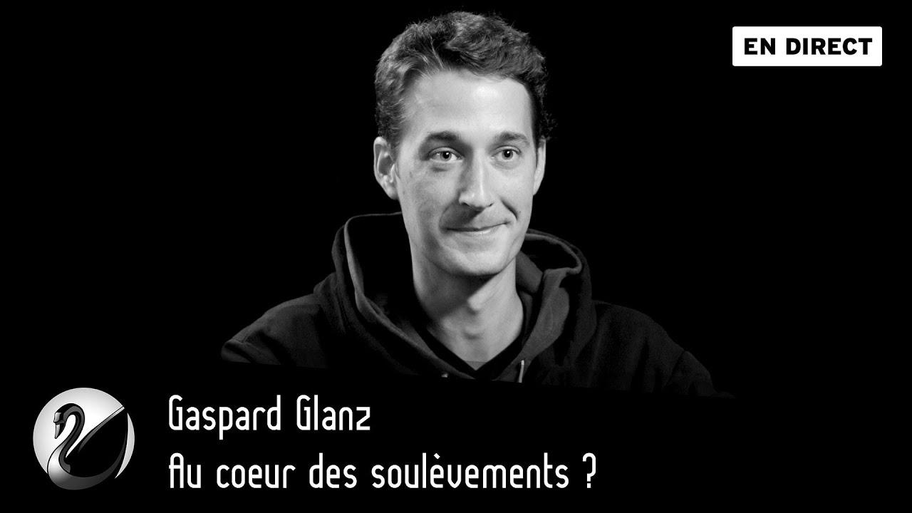 Gaspard Glanz : Au cœur des soulèvements ?