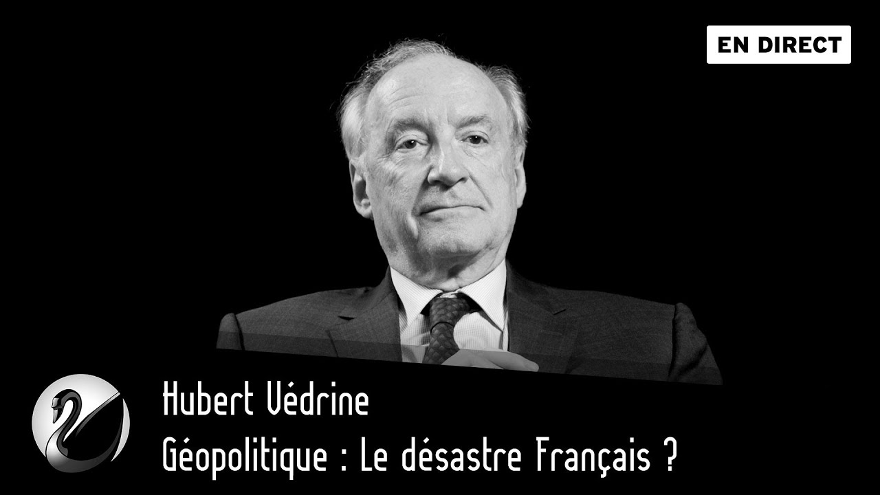 Hubert Védrine : Géopolitique, Le désastre Français ?